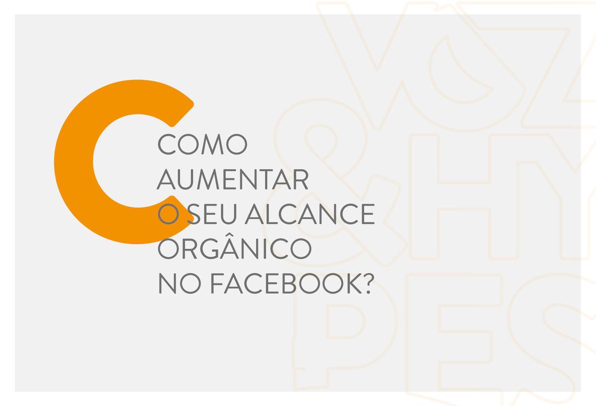 Imagem capa - Como aumentar o seu alcance orgânico no Facebook? por Voz & Hypes