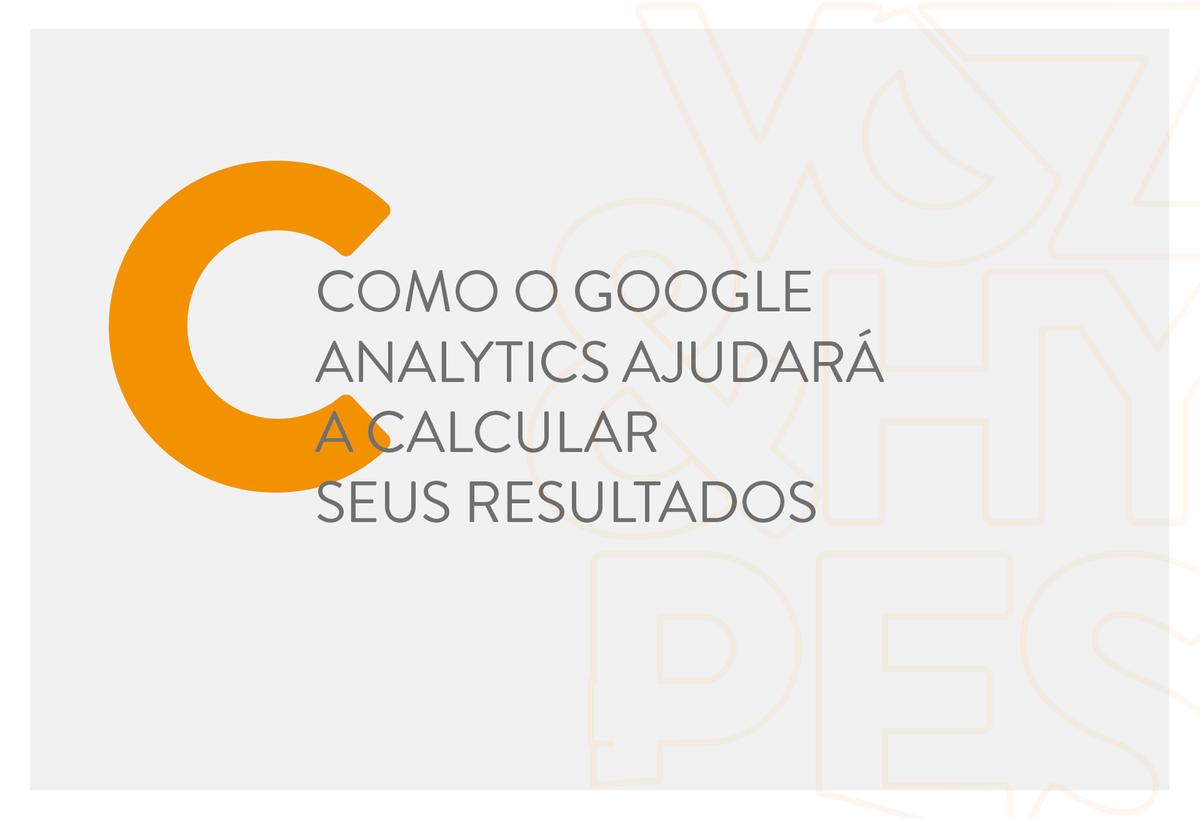 Imagem capa - Como o Google analytics ajudará a calcular seus resultados por Voz & Hypes