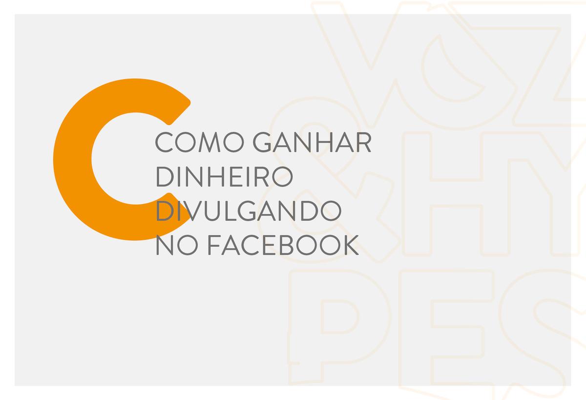 Imagem capa - Como ganhar dinheiro divulgando no Facebook por Voz & Hypes