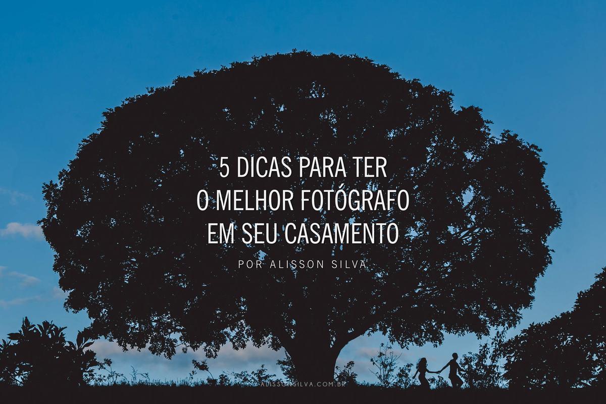 Imagem capa - 5 Dicas para ter o MELHOR FOTÓGRAFO em seu casamento por alisson silva